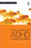 A new understanding of ADHD in Children and Adults  by Thomas Brown